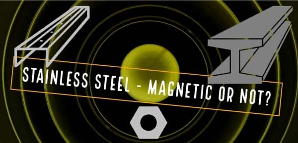 Attraction of magnetic field on stainless steel products